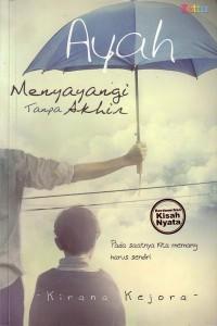 Cover Buku Ayah Menyayangi Tanpa Akhir karya Kirana Kejora